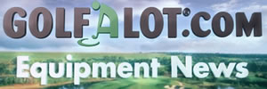 Golf Equipment News